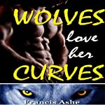 Wolves Love Her Curves | Francis Ashe