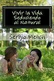 Vivir la Vida: Seduciendo Al Natural, Sergio Melich, 1490514414