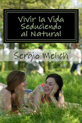 Vivir la Vida: Seduciendo al Natural: Aproximacion a la mejora efectiva de la afectividad y las relaciones personales.  [Melich, Sergio] (Tapa Blanda)