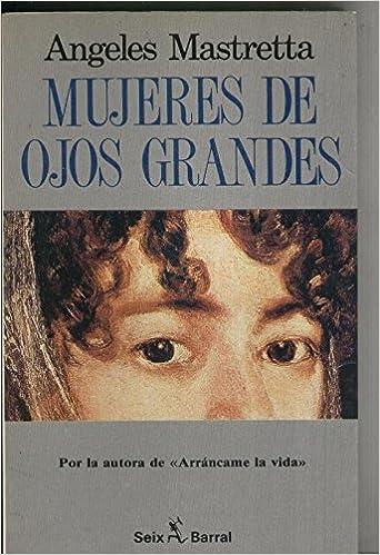 Mujeres De Ojos Grandes Angeles Mastretta Amazon Com Books