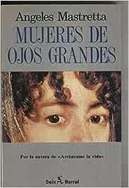 Mujeres de ojos grandes: Amazon.es: Angeles Mastretta: Libros