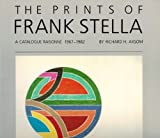 The Prints of Frank Stella. a Catalogue Raisonné 1967-1982, Richard H. Axsom, 1556602014