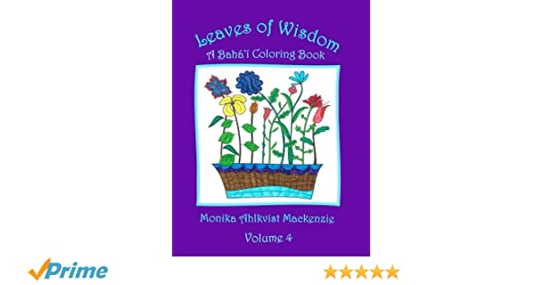 Leaves Of Wisdom Volume 4 A Baha I Inspired Coloring Resource