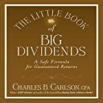 The Little Book of Big Dividends: A Safe Formula for Guaranteed Returns | Charles B. Carlson,Terry Savage