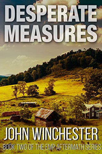 Desperate Measures: An EMP Survival Story (EMP Aftermath Series Book 2) by [Winchester, John]