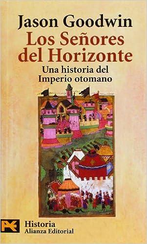 Los Señores Del Horizonte: Una Historia Del Imperio Otomano por Gregorio Alonso García Gratis