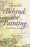 Behind the Painting : And Other Stories, Siburapha, 9747551144