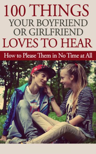 100 Things Your Boyfriend Or Girlfriend Loves To Hear How Please Them In No