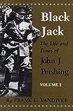 Black Jack: The Life and Times of John J. Pershing (2 VOLUME SET)
