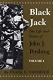 Book cover for Black Jack: The Life and Times of John J. Pershing