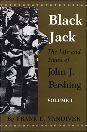 Image result for Black Jack : the life and times of John J. Pershing College Station : Texas A and M. University Press, 1977