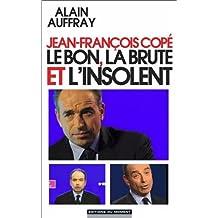 Jean-François Copé: Le bon, la brute et l'insolent