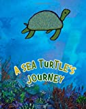 A Sea Turtle's Journey, Lacey McCormick, 1463795300