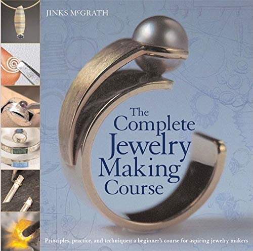 The Complete Jewelry Making Course: Principles, Practice and Techniques: A Beginner