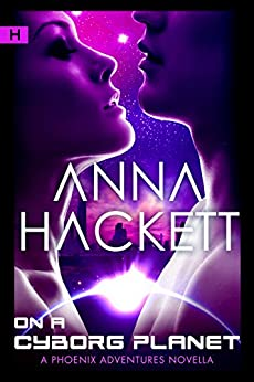 On a Cyborg Planet: Science Fiction Romance (Phoenix Adventures Book 6) by [Hackett, Anna]