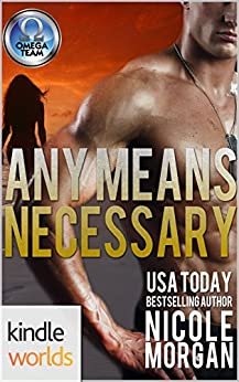 The Omega Team: Any Means Necessary (Kindle Worlds Novella) by [Morgan, Nicole]