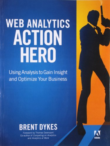 Web Analytics Action Hero: Using Analysi: Using Analysis to Gain Insight and Optimize Your Business