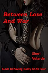 Between Love and War: Gods Behaving Badly Book Four