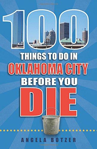 100 Things to Do in Oklahoma City Before You Die (100 Things to Do Before You Die)