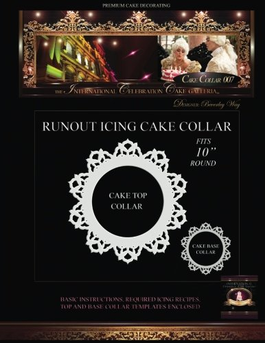 PREMIUM CAKE DECORATING; Cake Collar 007: The International Celebration Cake ()