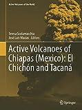 Active Volcanoes of Chiapas (Mexico) : El Chichón and Tacaná, , 3642258891