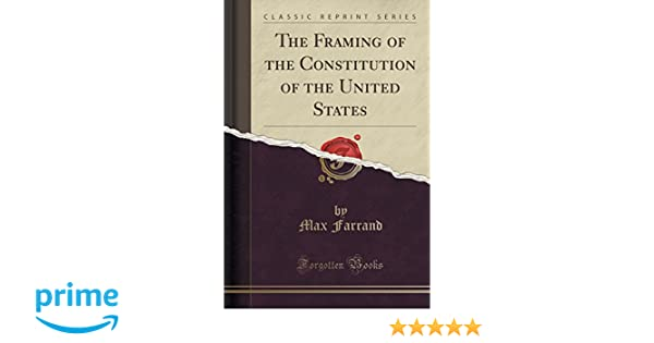 The Framing of the Constitution of the United States (Classic ...