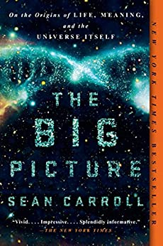 The Big Picture: On the Origins of Life, Meaning, and the Universe Itself by [Carroll, Sean]