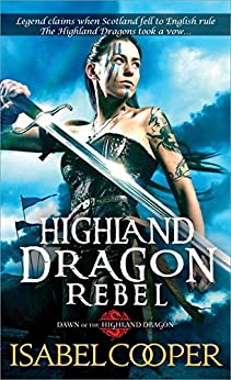 Highland Dragon Rebel (Dawn of the Highland Dragon Book 2) by [Cooper, Isabel]