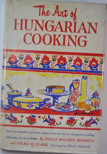 THE ART OF HUNGARIAN COOKING Two Hundred and Twenty-two Favorite Recipes