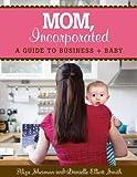 Mom, Incorporated, Aliza Sherman and Danielle Smith, 1416206515