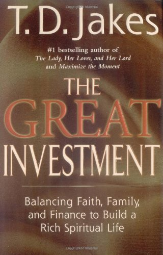The Great Investment: Balancing. Faith, Family and Finance to Build a Rich Spiritual Life