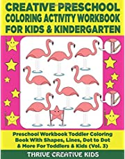 Creative Preschool Coloring Activity Workbook For Kids & Kindergarten: Preschool Workbook Toddler Coloring Book With Shapes, Lines, Dot to Dot & More ... (Vol. 3) (Preschool Toddler Coloring Book)