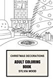 Christmas Decorations Adult Coloring Book: Great Christmas Gift and Ornaments, Merry Christmas and Family Inspired Adult Coloring Book (Christmas Gifts for Women and Men)