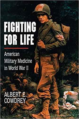 Fighting for Life: American Military Medicine in World War II, Cowdrey, Albert E.