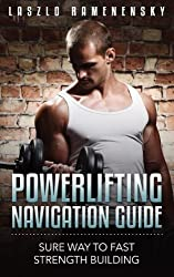 Powerlifting Navigation Guide - Sure Way to Fast Strength Building (Raw and Natural Muscle Power Training Book 1) (English Edition)