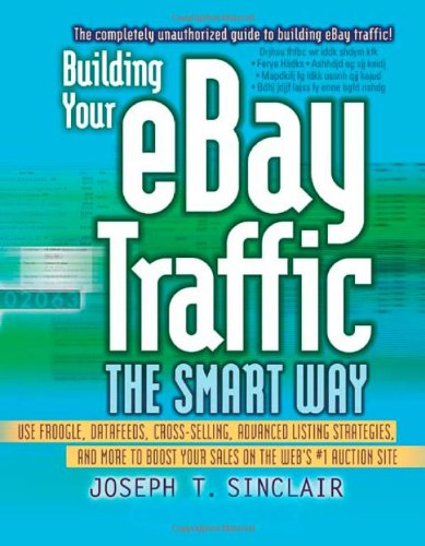 Download Building Your eBay Traffic the Smart Way: Use Froogle, Datafeeds, Cross-Selling, Advanced Listing Strategies, and More to Boost Your Sales on the Web's #1 Auction Site pdf epub