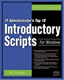 img - for IT Administrator's Top Ten Introductory Scripts for Windows (Administrator's Advantage Series) (Administrator's Adantage Series) book / textbook / text book