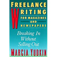 Freelance Writing for Magazines and Newspapers: Breaking in without Selling out (Harperresource Book)