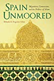 Spain Unmoored: Migration, Conversion, and the Politics of Islam (New Anthropologies of Europe)