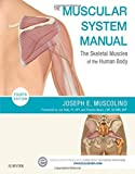The Muscular System Manual: The Skeletal Muscles of the Human Body, 4e