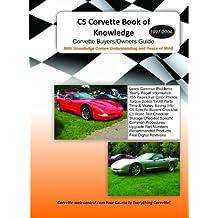 C5 Corvette Book of Knowledge (C5 Corvette Buyers Guide) (1997-2004 Corvette)