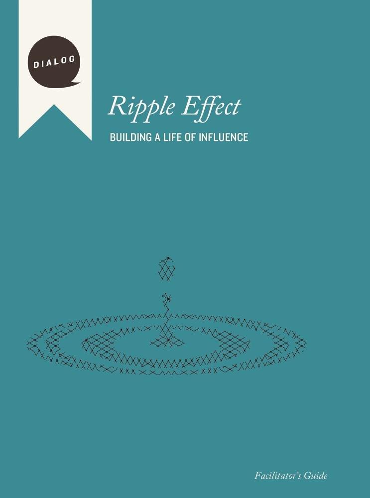 Read Online Ripple Effect: Building a Life of Influence, Facilitator's Guide (Dialog) pdf epub