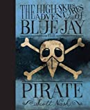 The High Skies Adventures of Blue Jay the Pirate