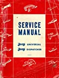 A MUST FOR OWNERS, MECHANICS AND RESTORERS - THE 1963 & EARLIER JEEP UNIVERSAL & DISPATCHER FACTORY REPAIR SHOP & SERVICE MANUAL For CJ-2A, CJ-3A, CJ-3B, CH-5, CJ-6 & DJ-3A