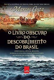 O livro obscuro do descobrimento do Brasil: Como magia, ciência, religião, intrigas e lutas pelo poder fizeram