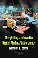 Storytelling for Interactive Digital Media and Video Games Front Cover