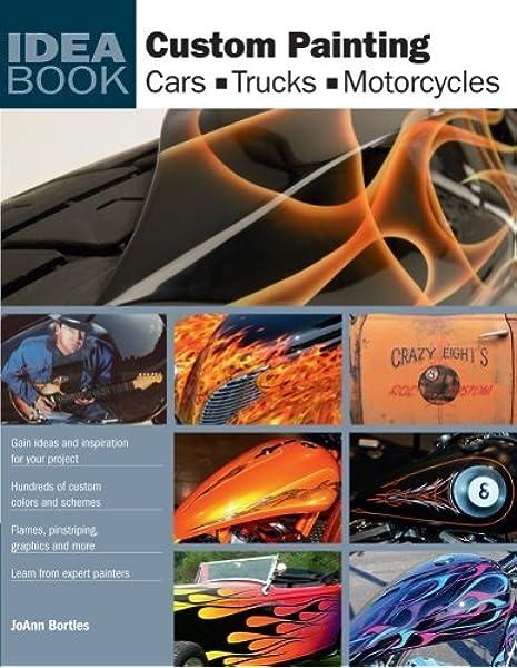 Custom Painting Cars Motorcycles Trucks Idea Book Bortles Joann 9780760331699 Amazon Com Books