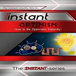 Instant Optimism: How to Be Optimistic Instantly: INSTANT Series |  The INSTANT-Series