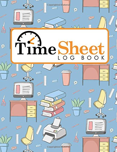 Download Time Sheet Log Book: Daily Work Timesheet Template, Time Tracking Notebook, Time Log Sheets, Work Hours Logbook (Time Sheet Log Books) (Volume 36) PDF