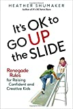 "Heather Shumaker, ""It's OK to Go Up the Slide: Renegade Rules for Raising Confident and Creative Kids"" (TarcherPerigee, 2016)"